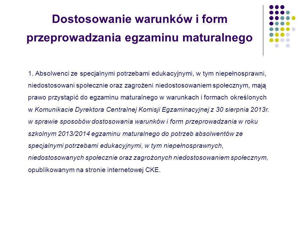 Dostosowanie warunków i form przeprowadzania egzaminu maturalnego 1. Absolwenci ze specjalnymi potrzebami edukacyjnymi, w tym niepełnosprawni, niedost