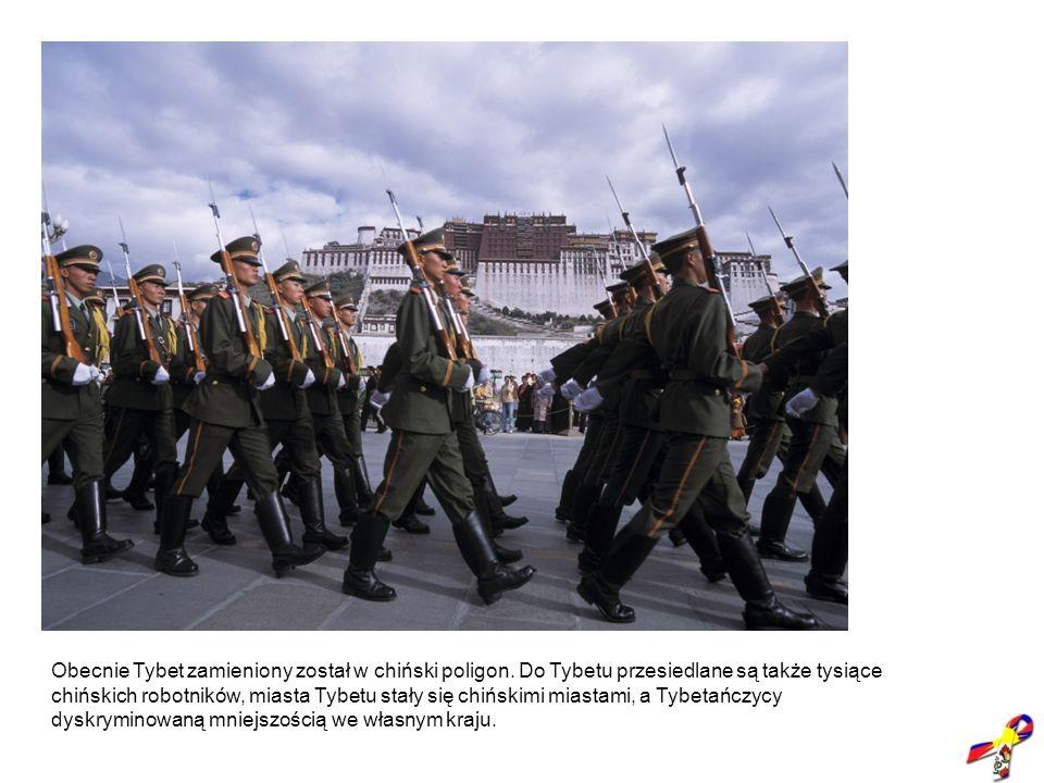 Obecnie Tybet zamieniony został w chiński poligon. Do Tybetu przesiedlane są także tysiące chińskich robotników, miasta Tybetu stały się chińskimi mia