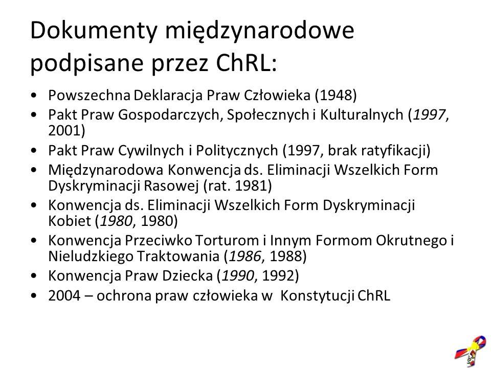 Dokumenty międzynarodowe podpisane przez ChRL: Powszechna Deklaracja Praw Człowieka (1948) Pakt Praw Gospodarczych, Społecznych i Kulturalnych (1997,