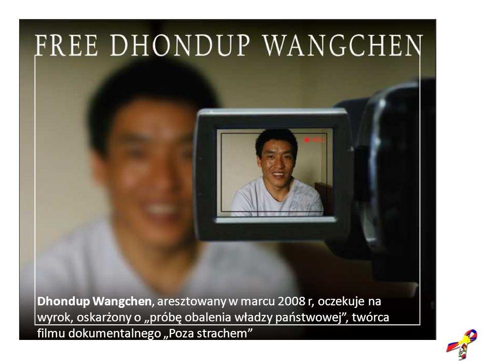 Dhondup Wangchen, aresztowany w marcu 2008 r, oczekuje na wyrok, oskarżony o próbę obalenia władzy państwowej, twórca filmu dokumentalnego Poza strach