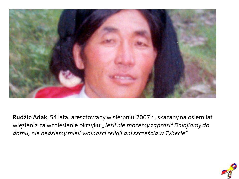Rudźie Adak, 54 lata, aresztowany w sierpniu 2007 r., skazany na osiem lat więzienia za wzniesienie okrzyku Jeśli nie możemy zaprosić Dalajlamy do dom