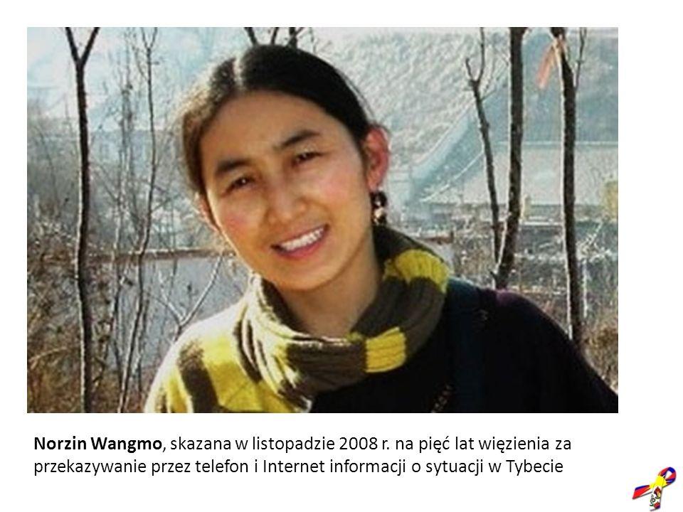 Norzin Wangmo, skazana w listopadzie 2008 r. na pięć lat więzienia za przekazywanie przez telefon i Internet informacji o sytuacji w Tybecie