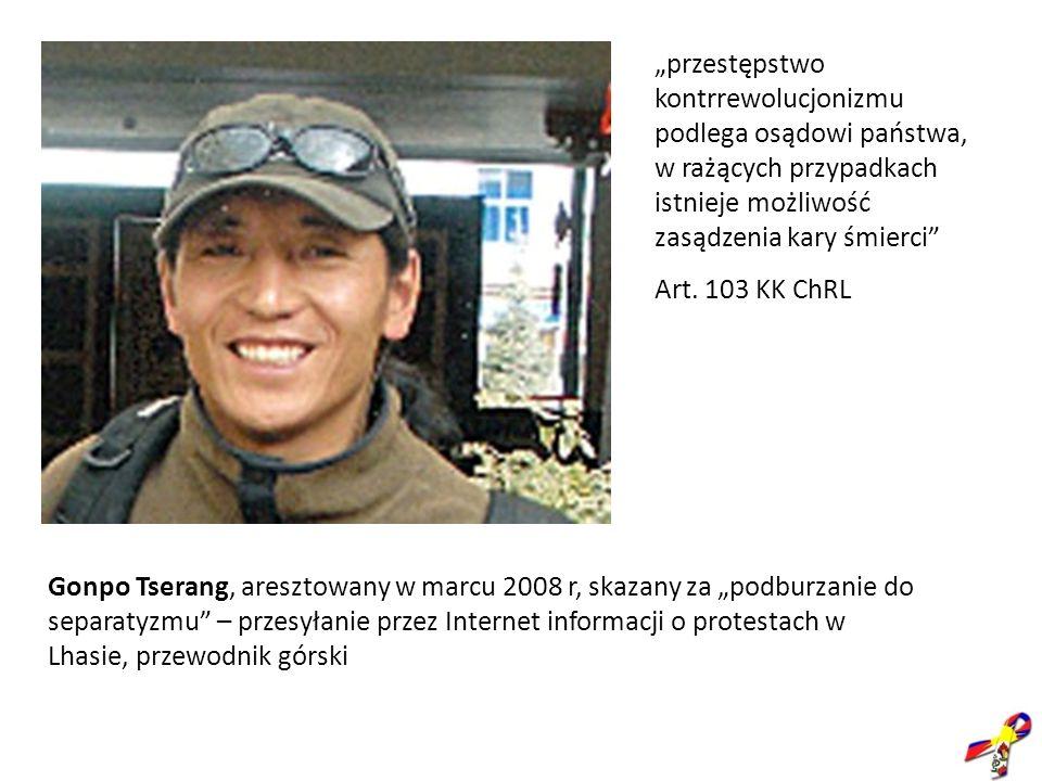 Gonpo Tserang, aresztowany w marcu 2008 r, skazany za podburzanie do separatyzmu – przesyłanie przez Internet informacji o protestach w Lhasie, przewo