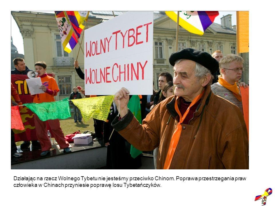 Działając na rzecz Wolnego Tybetu nie jesteśmy przeciwko Chinom. Poprawa przestrzegania praw człowieka w Chinach przyniesie poprawę losu Tybetańczyków