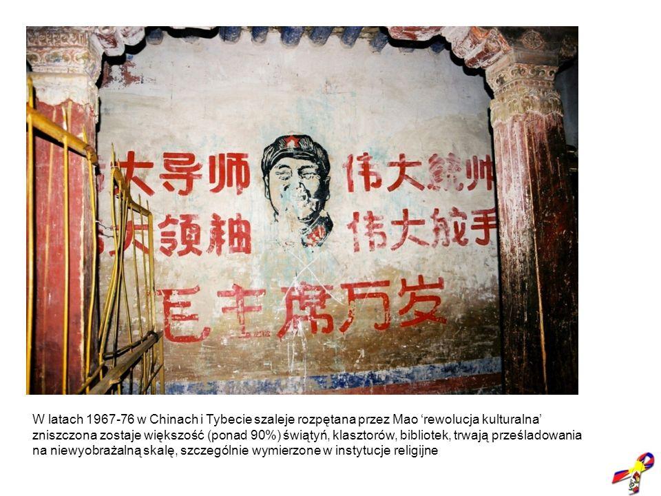 1966-1976 – rewolucja kulturalna W latach 1967-76 w Chinach i Tybecie szaleje rozpętana przez Mao rewolucja kulturalna zniszczona zostaje większość (p