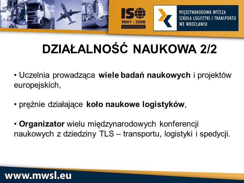 DZIAŁALNOŚĆ NAUKOWA 2/2 Uczelnia prowadząca wiele badań naukowych i projektów europejskich, prężnie działające koło naukowe logistyków, Organizator wi