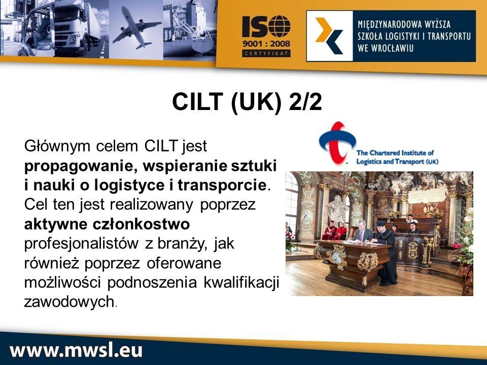 CILT (UK) 2/2 Głównym celem CILT jest propagowanie, wspieranie sztuki i nauki o logistyce i transporcie. Cel ten jest realizowany poprzez aktywne czło