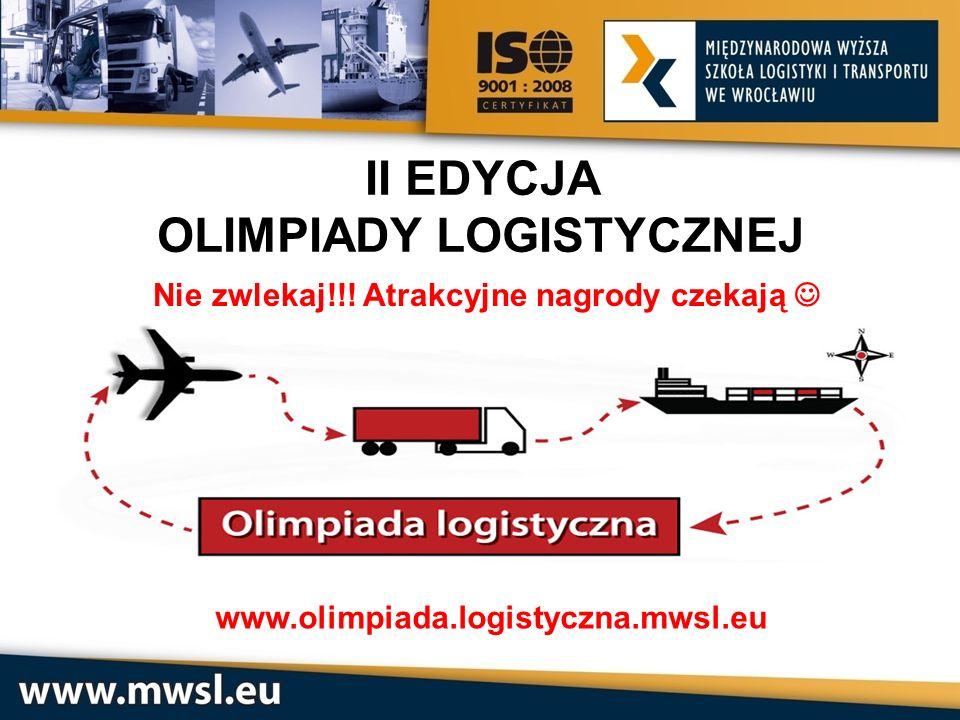 II EDYCJA OLIMPIADY LOGISTYCZNEJ www.olimpiada.logistyczna.mwsl.eu Nie zwlekaj!!! Atrakcyjne nagrody czekają