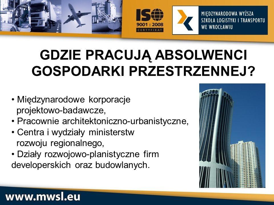 GDZIE PRACUJĄ ABSOLWENCI GOSPODARKI PRZESTRZENNEJ? Międzynarodowe korporacje projektowo-badawcze, Pracownie architektoniczno-urbanistyczne, Centra i w
