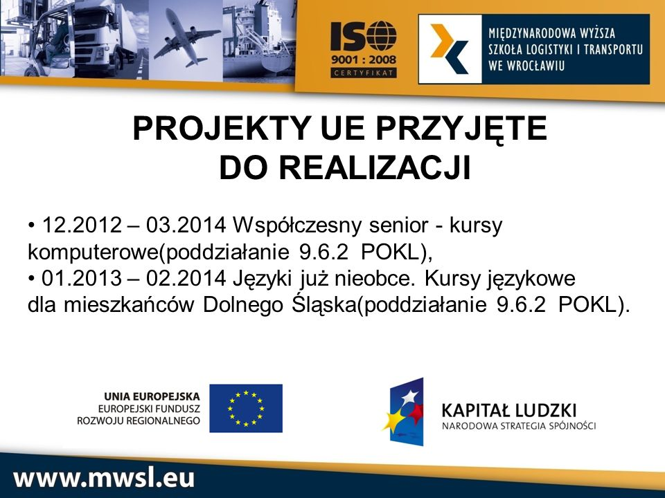 PROJEKTY UE PRZYJĘTE DO REALIZACJI 12.2012 – 03.2014 Współczesny senior - kursy komputerowe(poddziałanie 9.6.2 POKL), 01.2013 – 02.2014 Języki już nie