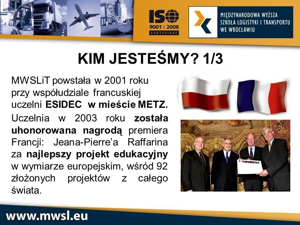 MWSLiT powstała w 2001 roku przy współudziale francuskiej uczelni ESIDEC w mieście METZ. KIM JESTEŚMY? 1/3 Uczelnia w 2003 roku została uhonorowana na