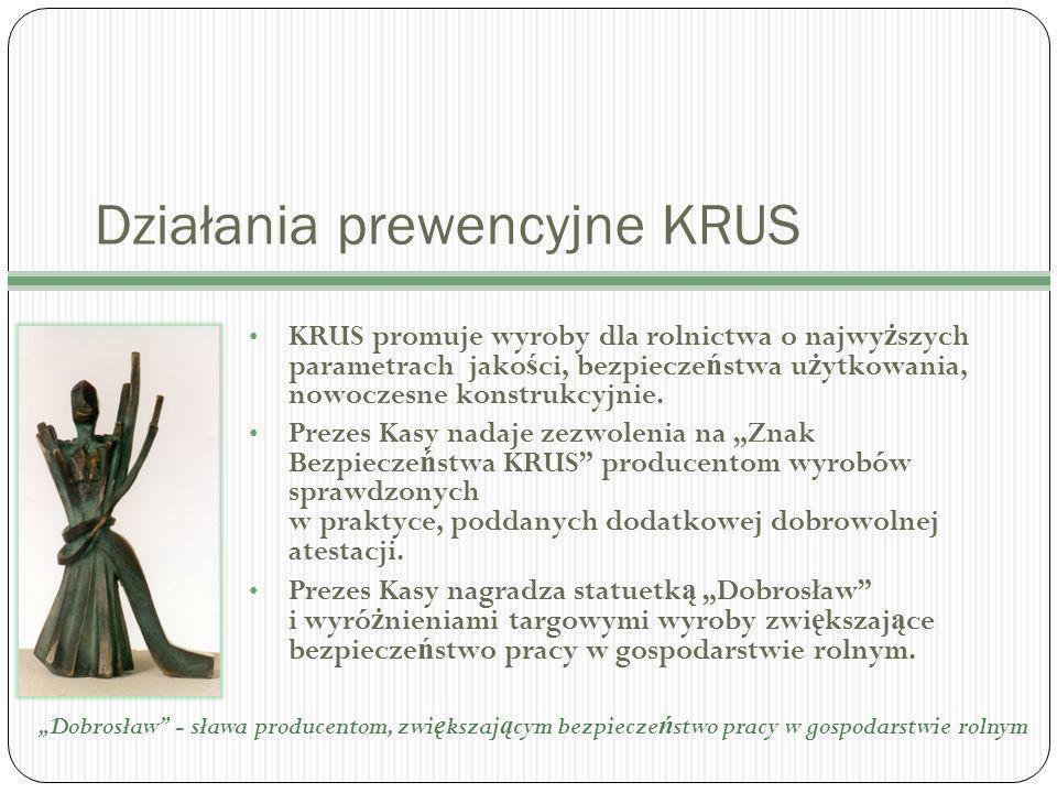 Działania prewencyjne KRUS KRUS promuje wyroby dla rolnictwa o najwy ż szych parametrach jako ś ci, bezpiecze ń stwa u ż ytkowania, nowoczesne konstrukcyjnie.