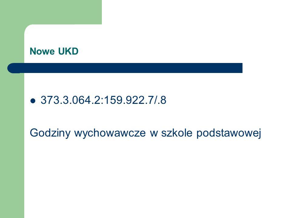 Nowe UKD 373.3.064.2:159.922.7/.8 Godziny wychowawcze w szkole podstawowej