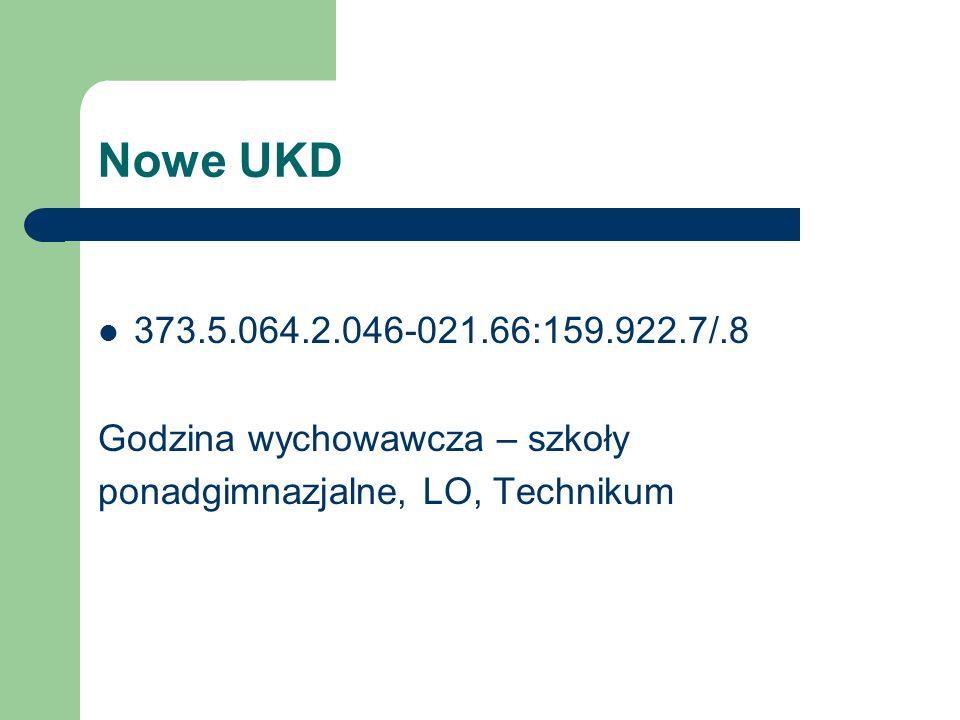 Nowe UKD Stare UKD 373.3.016:003-028.31 Nauczanie pisania czytania w szkole podstawowej Dysleksja i dysgrafia 372.41 Dysleksja 372.45 Dysgrafia