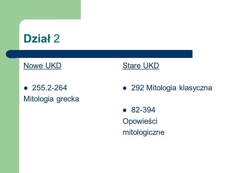 Dział 2 Nowe UKD 255.2-264 Mitologia grecka Stare UKD 292 Mitologia klasyczna 82-394 Opowieści mitologiczne