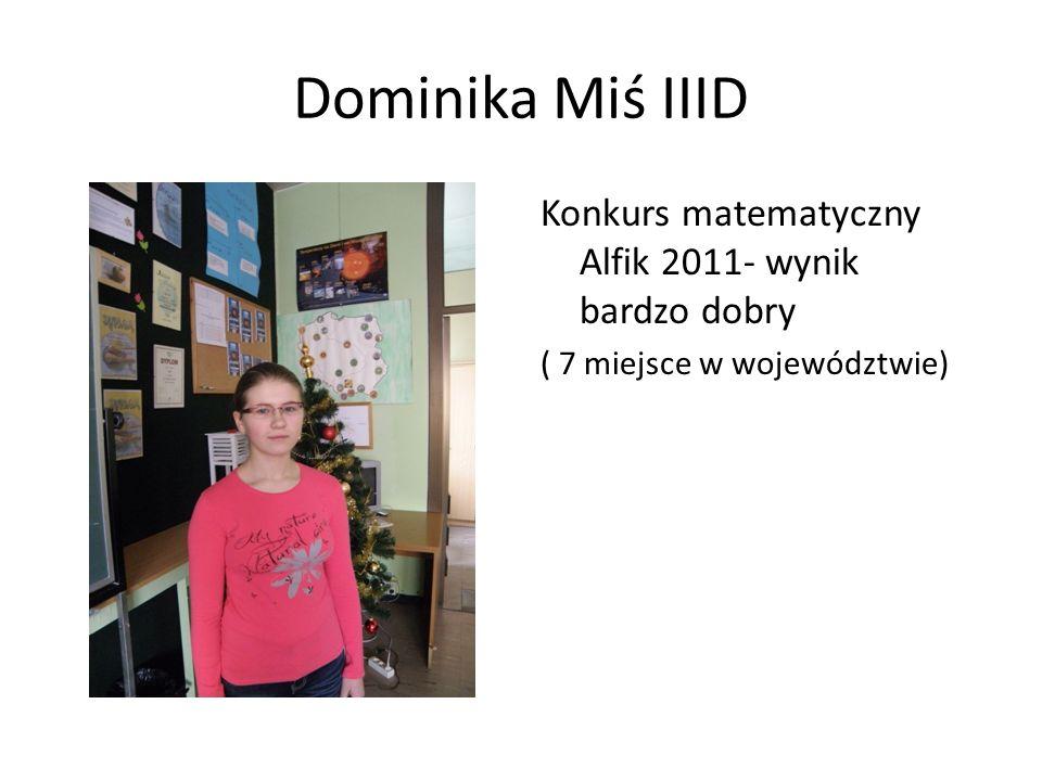 Dominika Miś IIID Konkurs matematyczny Alfik 2011- wynik bardzo dobry ( 7 miejsce w województwie)