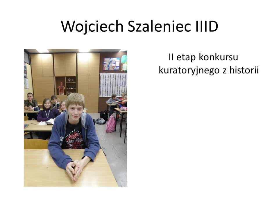 Wojciech Szaleniec IIID II etap konkursu kuratoryjnego z historii