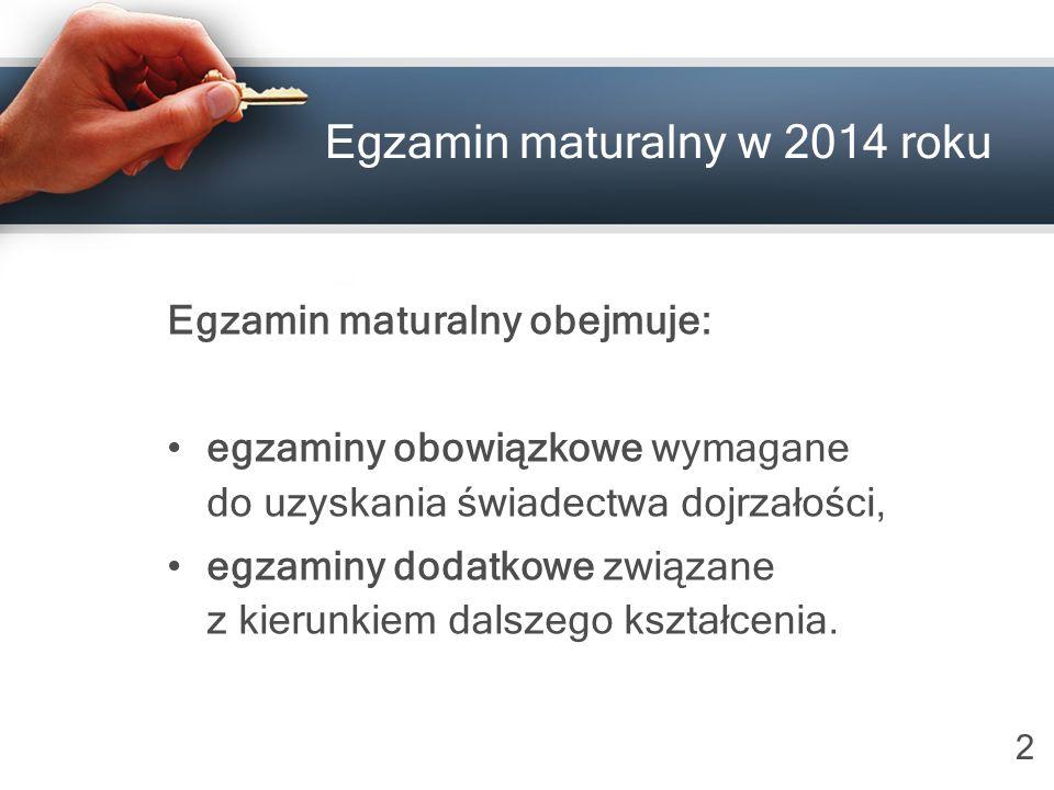 2 Egzamin maturalny w 2014 roku Egzamin maturalny obejmuje: egzaminy obowiązkowe wymagane do uzyskania świadectwa dojrzałości, egzaminy dodatkowe związane z kierunkiem dalszego kształcenia.