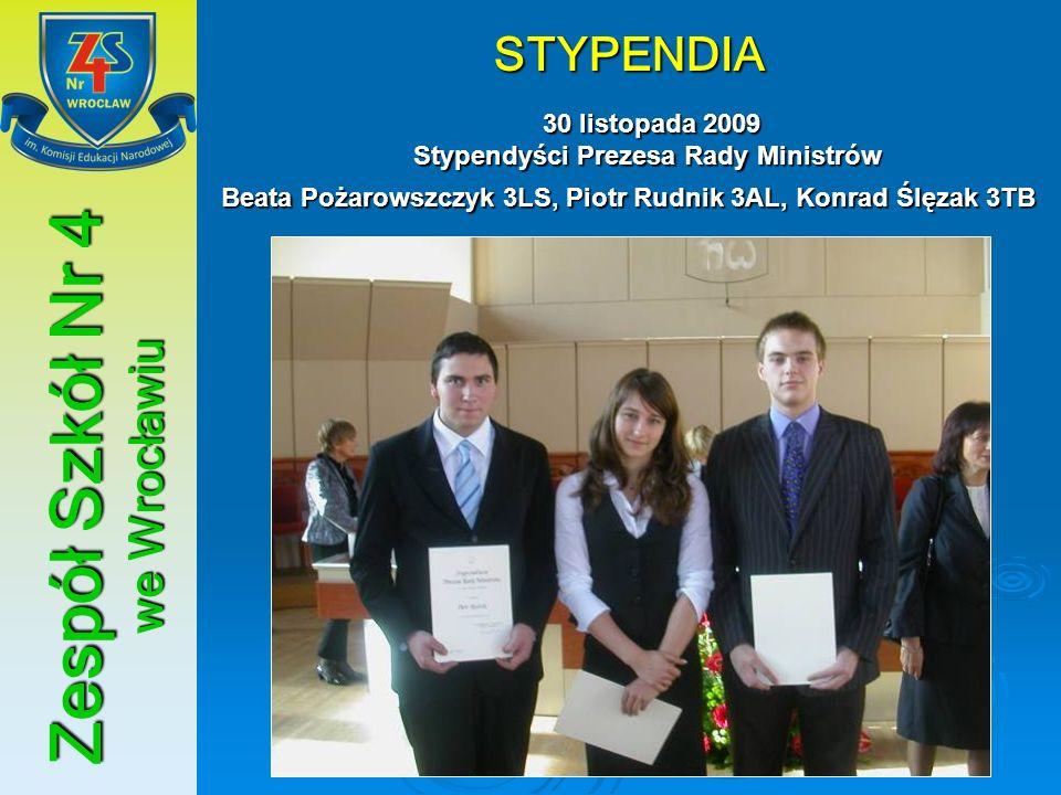 Zespół Szkół Nr 4 we Wrocławiu STYPENDIA 30 listopada 2009 Stypendyści Prezesa Rady Ministrów 30 listopada 2009 Stypendyści Prezesa Rady Ministrów Bea