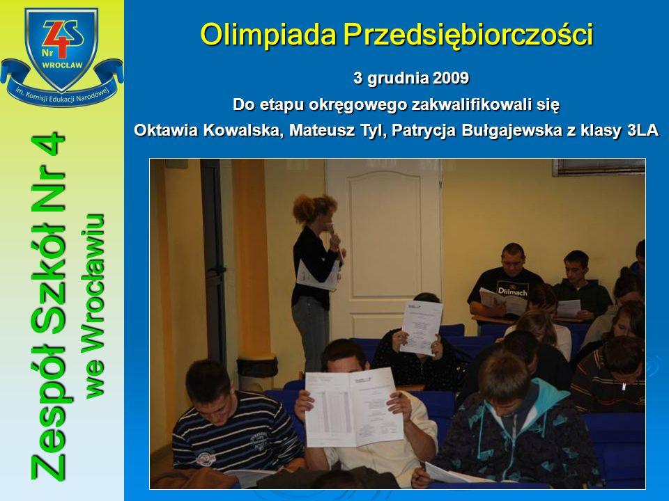 Zespół Szkół Nr 4 we Wrocławiu Olimpiada Przedsiębiorczości 3 grudnia 2009 3 grudnia 2009 Do etapu okręgowego zakwalifikowali się Oktawia Kowalska, Ma