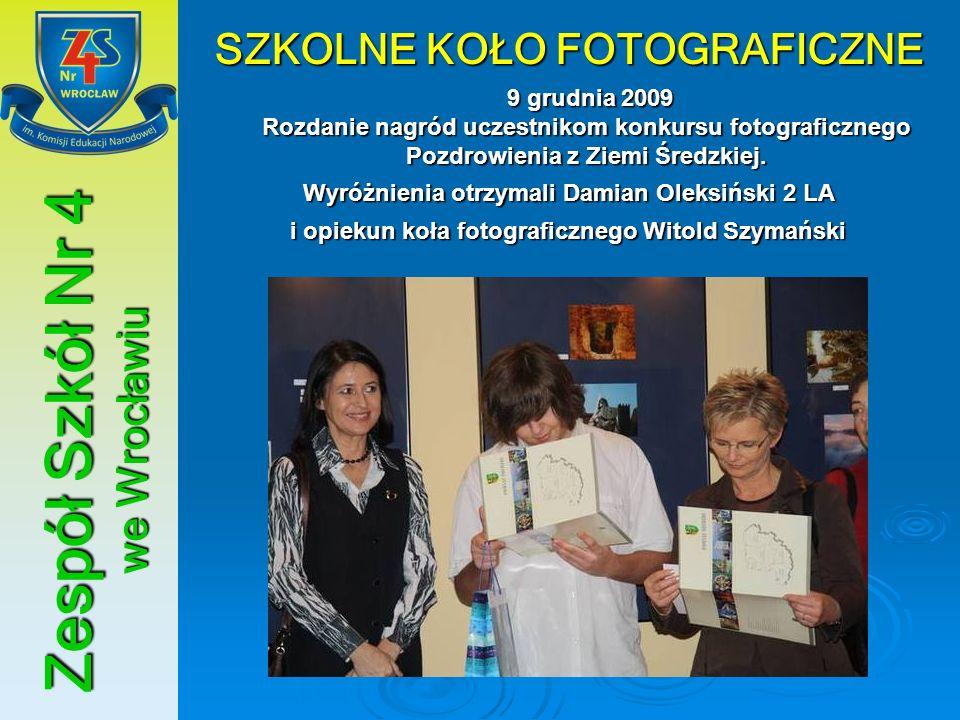 Zespół Szkół Nr 4 we Wrocławiu SZKOLNE KOŁO FOTOGRAFICZNE 9 grudnia 2009 Rozdanie nagród uczestnikom konkursu fotograficznego Pozdrowienia z Ziemi Śre