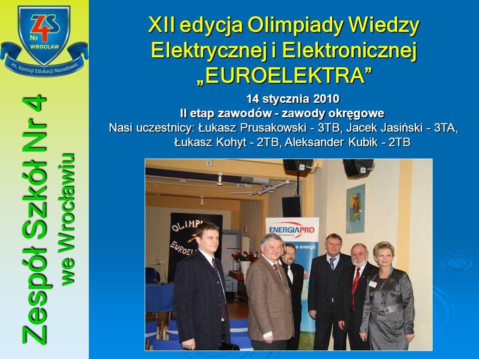Zespół Szkół Nr 4 we Wrocławiu XII edycja Olimpiady Wiedzy Elektrycznej i Elektronicznej EUROELEKTRA 14 stycznia 2010 II etap zawodów - zawody okręgow