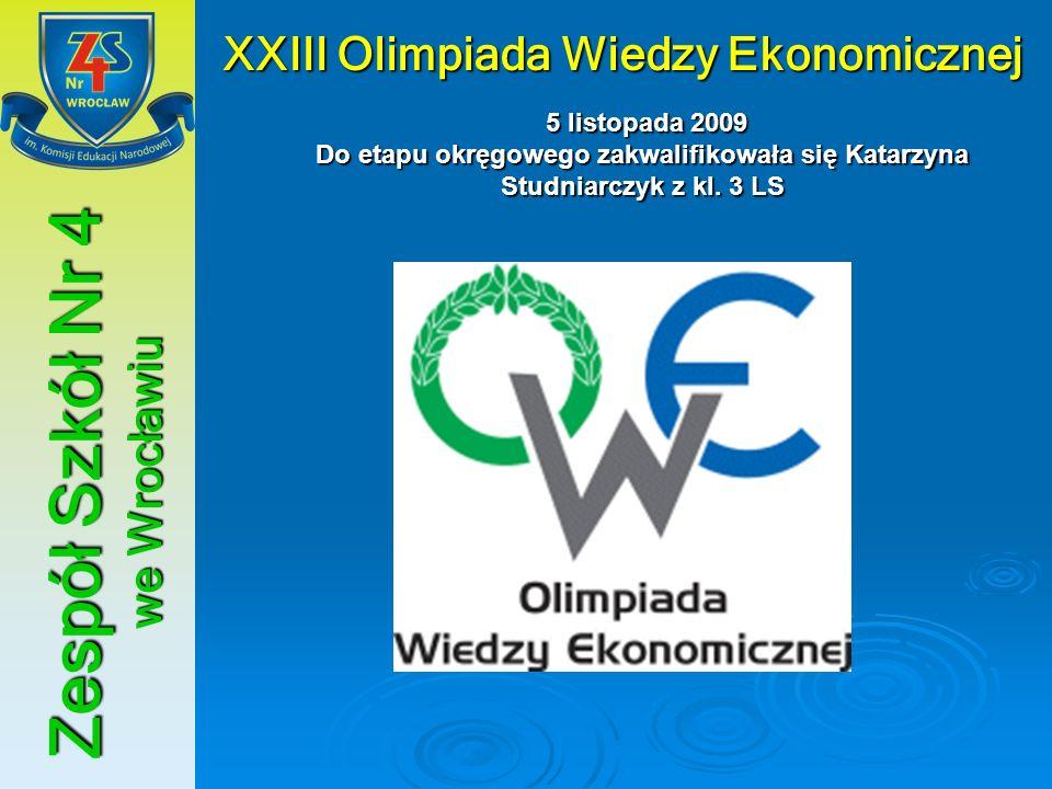 Zespół Szkół Nr 4 we Wrocławiu XXIII Olimpiada Wiedzy Ekonomicznej 5 listopada 2009 Do etapu okręgowego zakwalifikowała się Katarzyna Studniarczyk z k