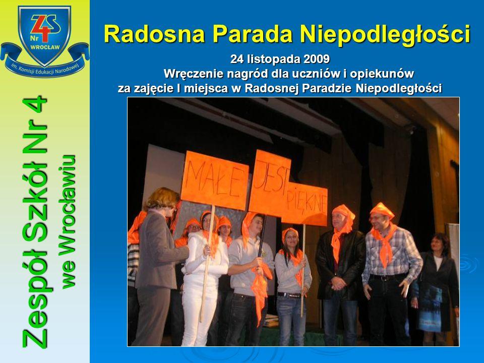 Zespół Szkół Nr 4 we Wrocławiu Radosna Parada Niepodległości 24 listopada 2009 Wręczenie nagród dla uczniów i opiekunów za zajęcie I miejsca w Radosne