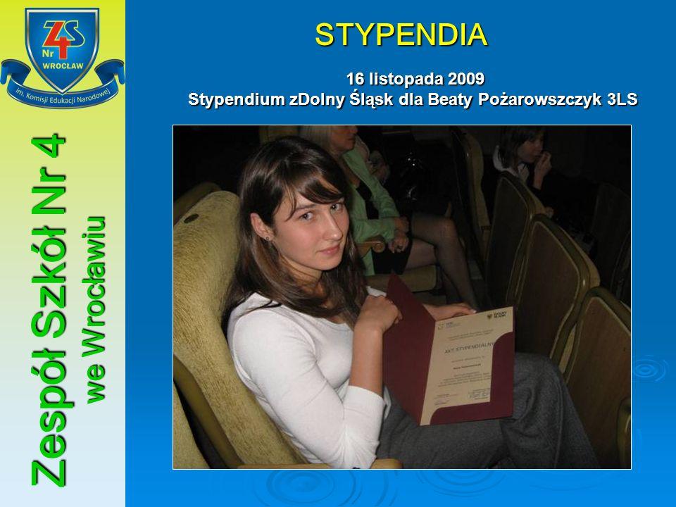 Zespół Szkół Nr 4 we Wrocławiu STYPENDIA 16 listopada 2009 Stypendium zDolny Śląsk dla Beaty Pożarowszczyk 3LS 16 listopada 2009 Stypendium zDolny Ślą