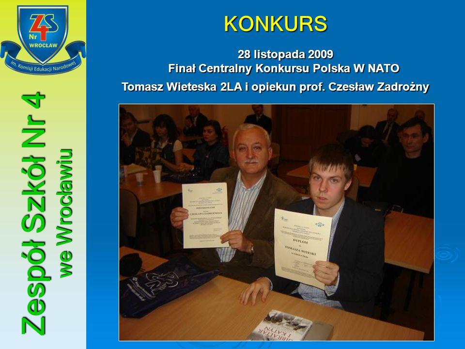 Zespół Szkół Nr 4 we Wrocławiu KONKURS 28 listopada 2009 Finał Centralny Konkursu Polska W NATO 28 listopada 2009 Finał Centralny Konkursu Polska W NA