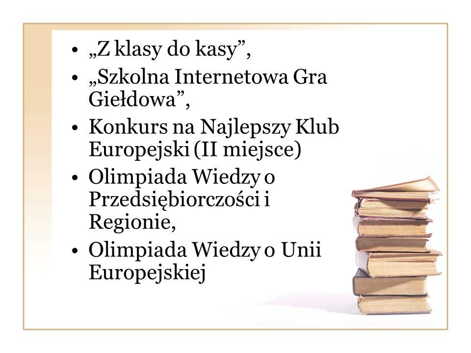 Z klasy do kasy, Szkolna Internetowa Gra Giełdowa, Konkurs na Najlepszy Klub Europejski (II miejsce) Olimpiada Wiedzy o Przedsiębiorczości i Regionie,