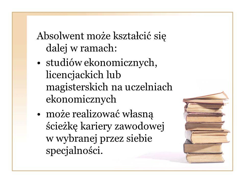 Absolwent może kształcić się dalej w ramach: studiów ekonomicznych, licencjackich lub magisterskich na uczelniach ekonomicznych może realizować własną