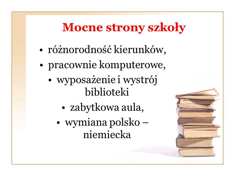 Mocne strony szkoły różnorodność kierunków, pracownie komputerowe, wyposażenie i wystrój biblioteki zabytkowa aula, wymiana polsko – niemiecka
