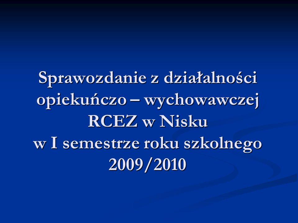 Sprawozdanie z działalności opiekuńczo – wychowawczej RCEZ w Nisku w I semestrze roku szkolnego 2009/2010