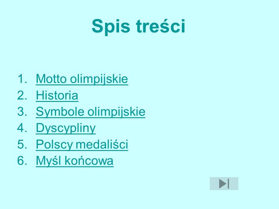 Spis treści 1.Motto olimpijskieMotto olimpijskie 2.HistoriaHistoria 3.Symbole olimpijskieSymbole olimpijskie 4.DyscyplinyDyscypliny 5.Polscy medaliści