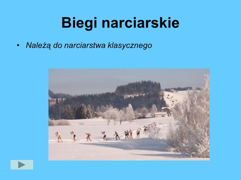 Biegi narciarskie Należą do narciarstwa klasycznego