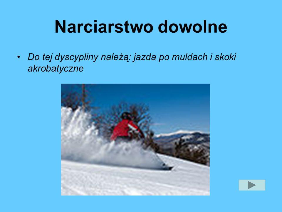 Narciarstwo dowolne Do tej dyscypliny należą: jazda po muldach i skoki akrobatyczne