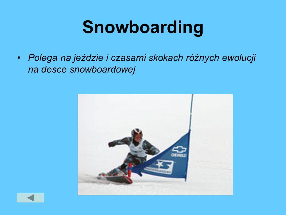 Snowboarding Polega na jeździe i czasami skokach różnych ewolucji na desce snowboardowej