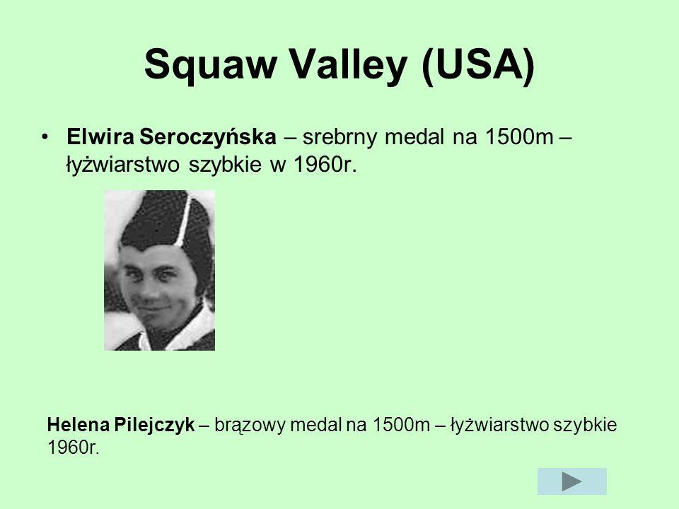 Squaw Valley (USA) Elwira Seroczyńska – srebrny medal na 1500m – łyżwiarstwo szybkie w 1960r. Helena Pilejczyk – brązowy medal na 1500m – łyżwiarstwo
