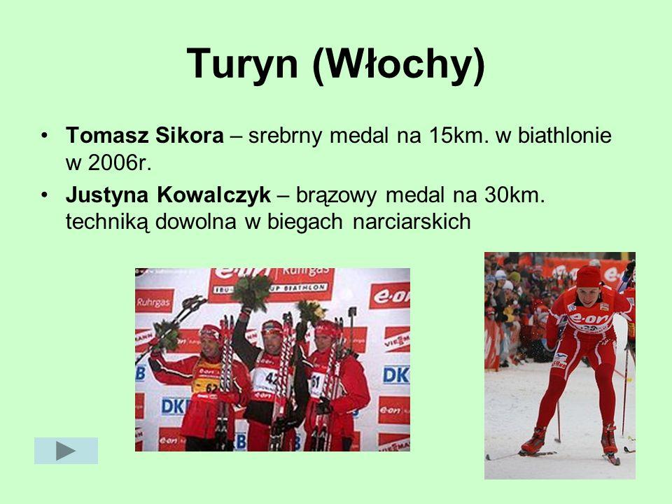Turyn (Włochy) Tomasz Sikora – srebrny medal na 15km. w biathlonie w 2006r. Justyna Kowalczyk – brązowy medal na 30km. techniką dowolna w biegach narc