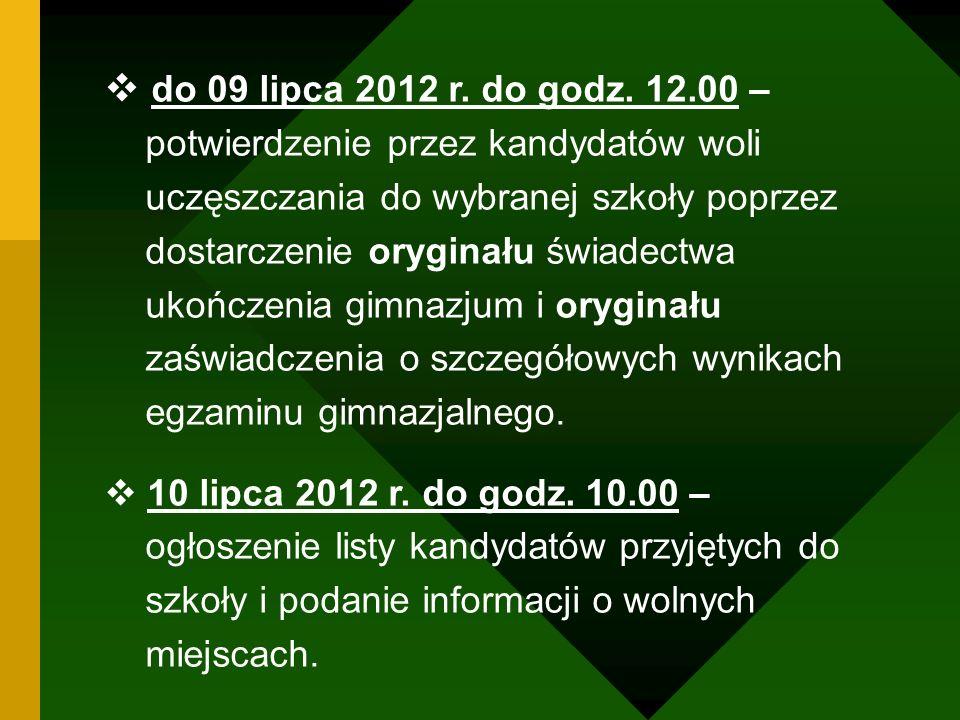 do 09 lipca 2012 r. do godz. 12.00 – potwierdzenie przez kandydatów woli uczęszczania do wybranej szkoły poprzez dostarczenie oryginału świadectwa uko