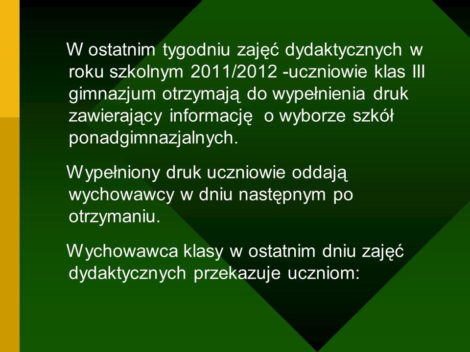W ostatnim tygodniu zajęć dydaktycznych w roku szkolnym 2011/2012 -uczniowie klas III gimnazjum otrzymają do wypełnienia druk zawierający informację o