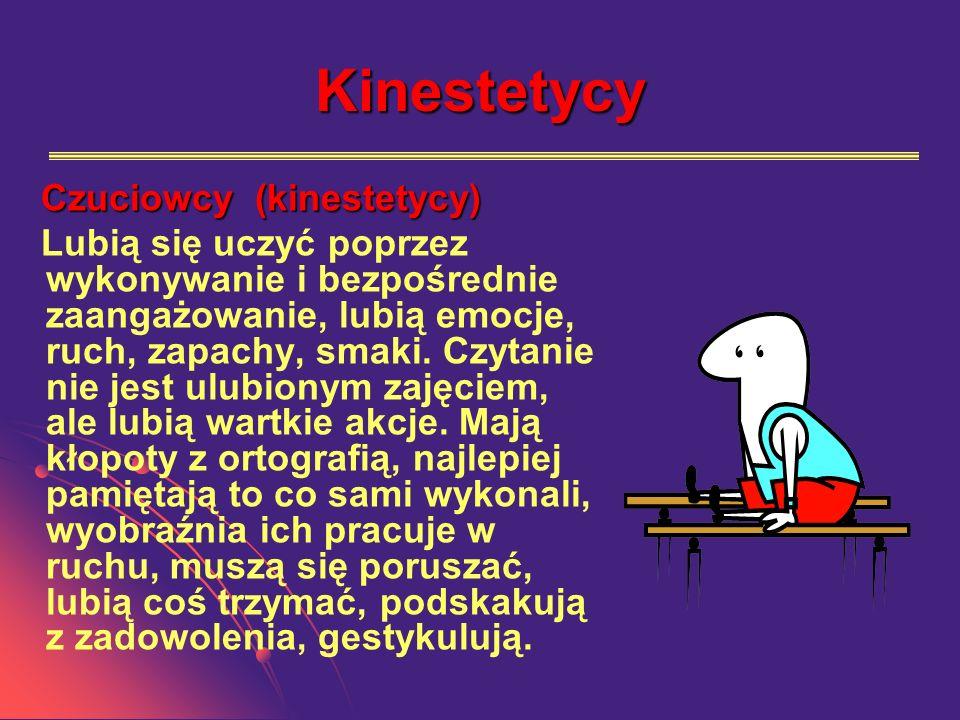 Kinestetycy Czuciowcy(kinestetycy) Czuciowcy (kinestetycy) Lubią się uczyć poprzez wykonywanie i bezpośrednie zaangażowanie, lubią emocje, ruch, zapachy, smaki.