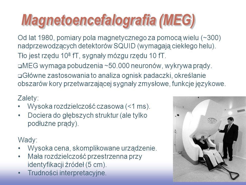 EE141 25 Magnetoencefalografia (MEG) Od lat 1980, pomiary pola magnetycznego za pomocą wielu (~300) nadprzewodzących detektorów SQUID (wymagają ciekłego helu).