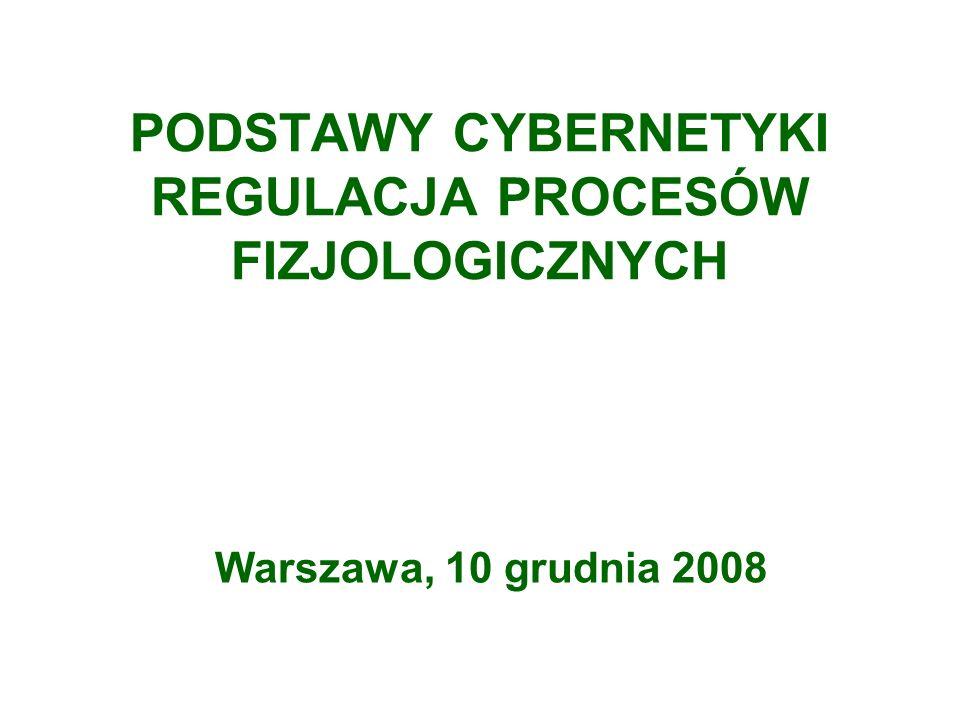 PODSTAWY CYBERNETYKI REGULACJA PROCESÓW FIZJOLOGICZNYCH Warszawa, 10 grudnia 2008