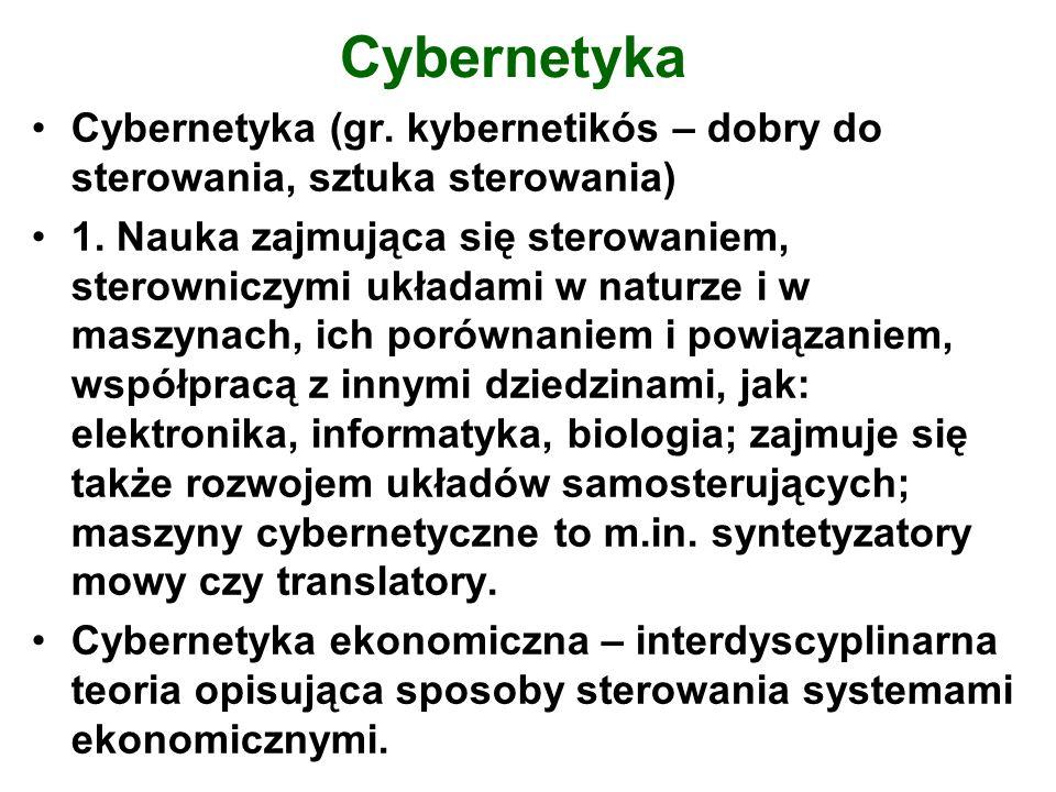 Cybernetyka Cybernetyka (gr. kybernetikós – dobry do sterowania, sztuka sterowania) 1. Nauka zajmująca się sterowaniem, sterowniczymi układami w natur
