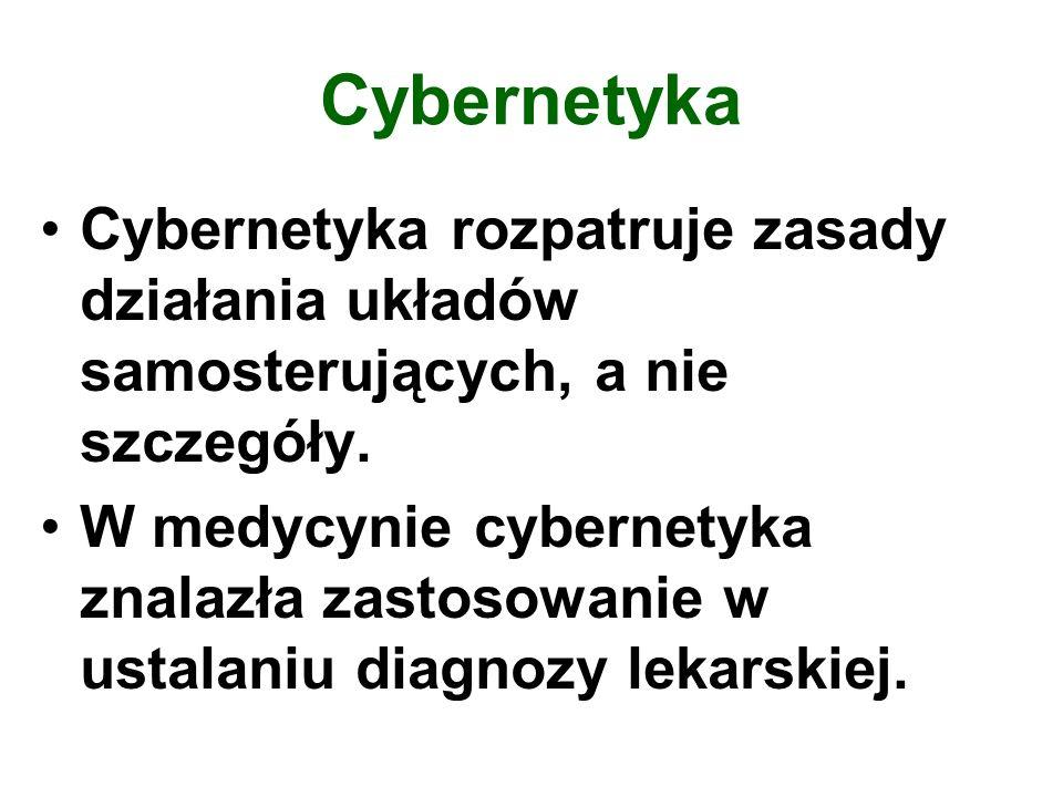 Cybernetyka Cybernetyka rozpatruje zasady działania układów samosterujących, a nie szczegóły. W medycynie cybernetyka znalazła zastosowanie w ustalani