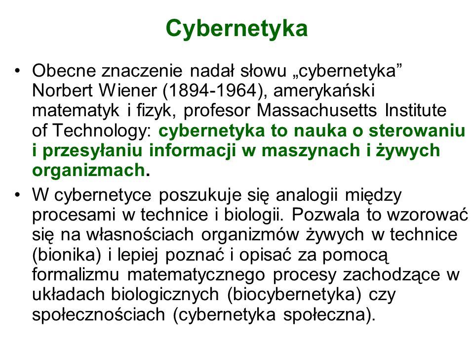 Cybernetyka Obecne znaczenie nadał słowu cybernetyka Norbert Wiener (1894-1964), amerykański matematyk i fizyk, profesor Massachusetts Institute of Te