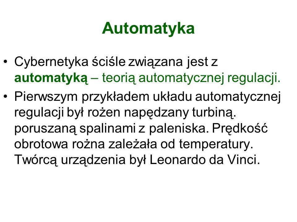 Automatyka Cybernetyka ściśle związana jest z automatyką – teorią automatycznej regulacji. Pierwszym przykładem układu automatycznej regulacji był roż