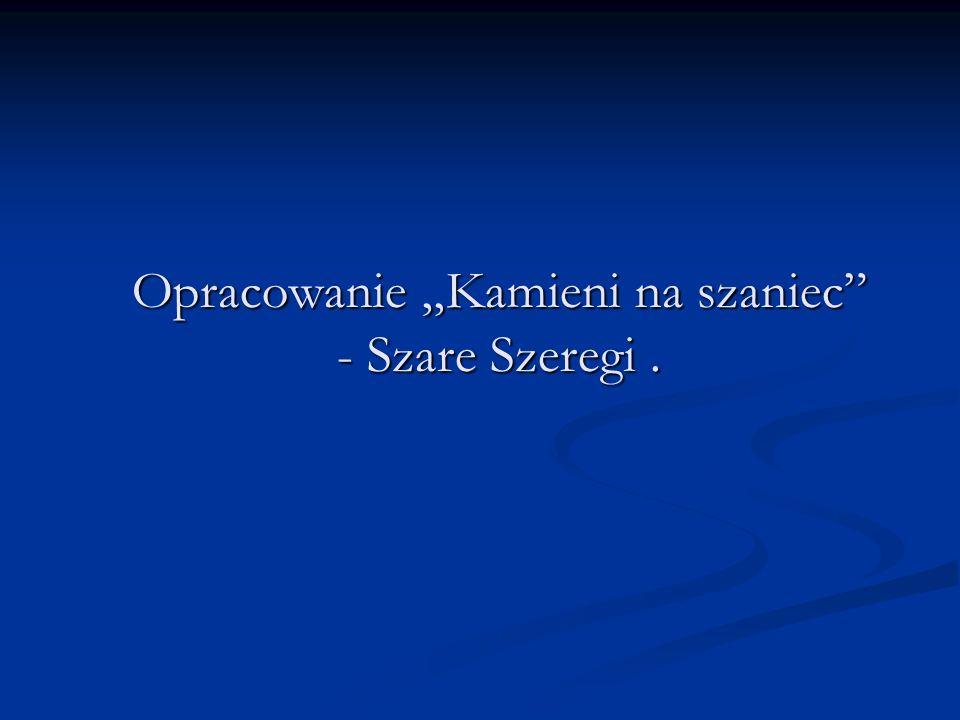 Opracowanie Kamieni na szaniec - Szare Szeregi. Opracowanie Kamieni na szaniec - Szare Szeregi.